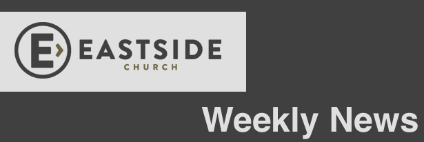 Eastside Church Weekly News